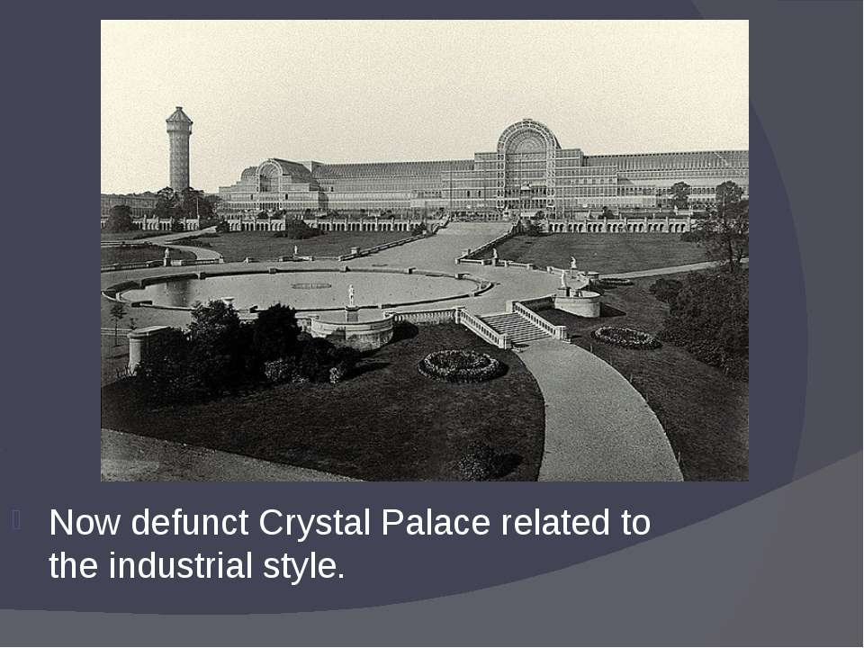 Now defunct Crystal Palace related to the industrial style.