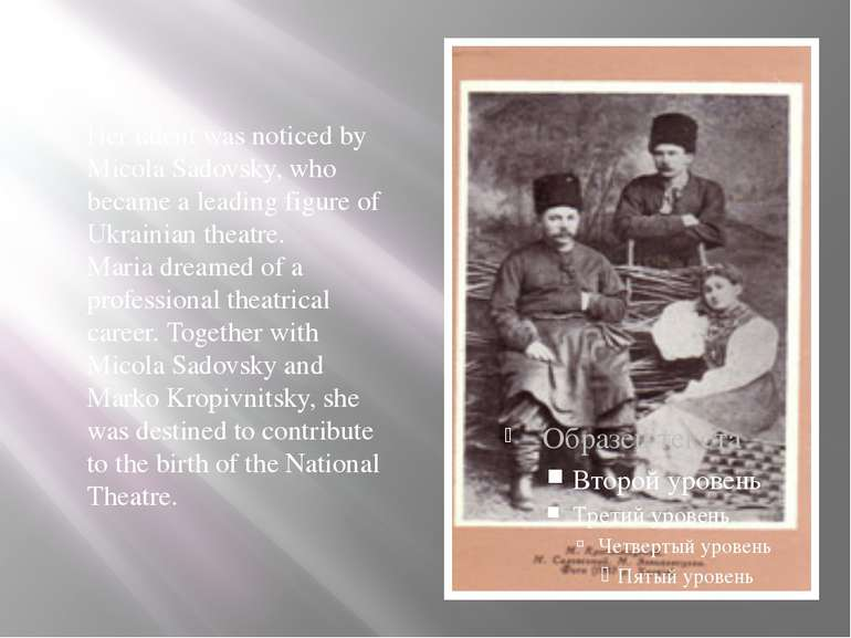 Her talent was noticed by Micola Sadovsky, who became a leading figure of Ukr...