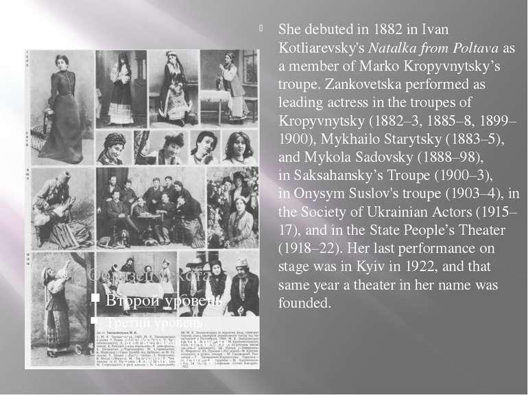She debuted in 1882 in Ivan Kotliarevsky'sNatalka from Poltavaas a member o...