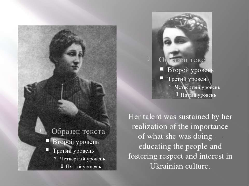 Her talent was sustained by her realization of the importance of what she was...