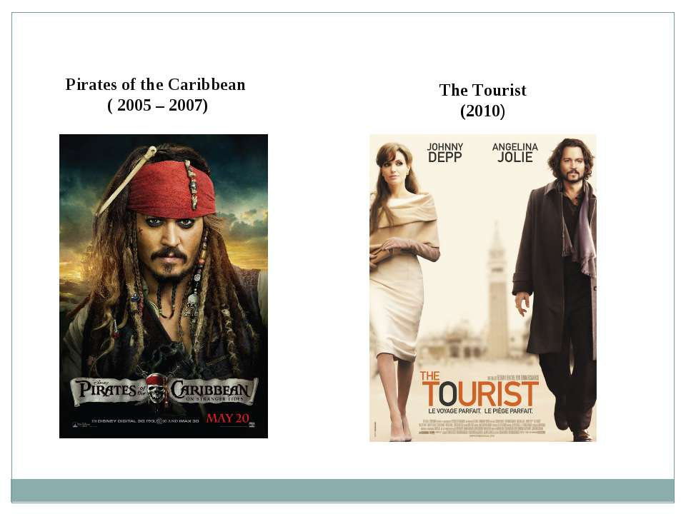 Pirates of the Caribbean ( 2005 – 2007) The Tourist (2010)