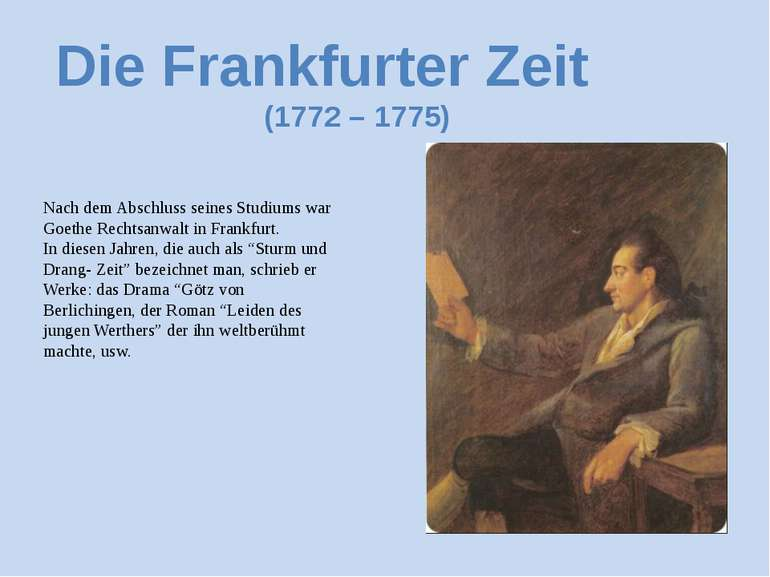 Die Frankfurter Zeit (1772 – 1775) Nach dem Abschluss seines Studiums war Goe...