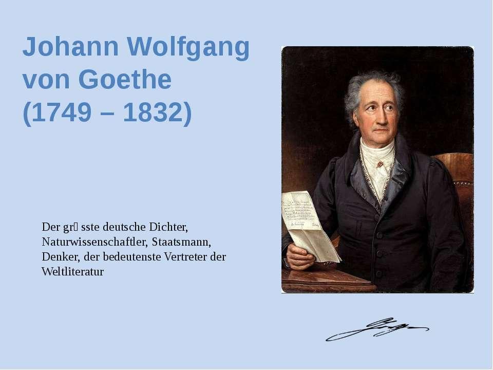 Johann Wolfgang von Goethe (1749 – 1832) Der grӧsste deutsche Dichter, Naturw...