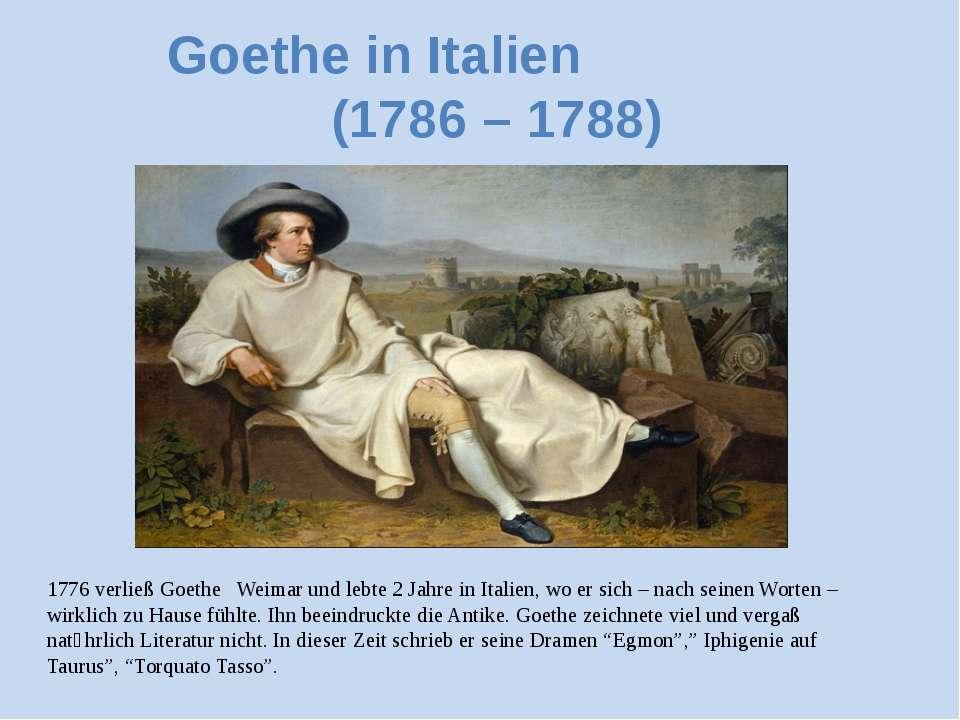 1776 verließ Goethe Weimar und lebte 2 Jahre in Italien, wo er sich – nach se...
