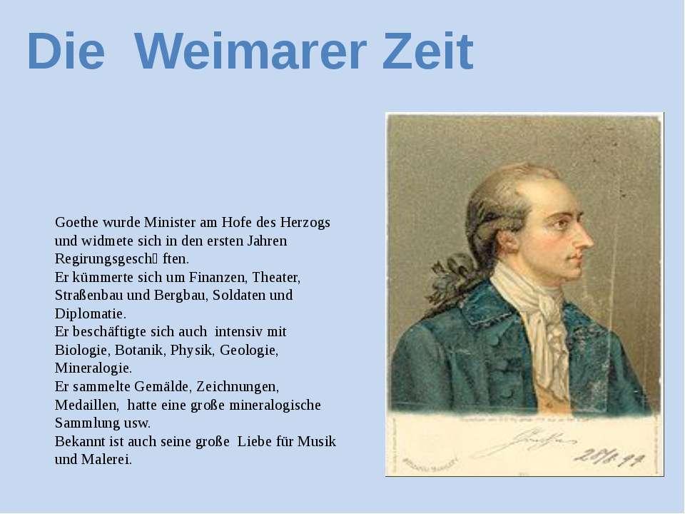 Goethe wurde Minister am Hofe des Herzogs und widmete sich in den ersten Jahr...
