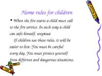 Home rules for children When the fire starts a child must call to the fire se...