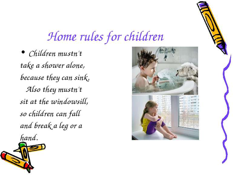 Home rules for children Children mustn't take a shower alone, because they ca...