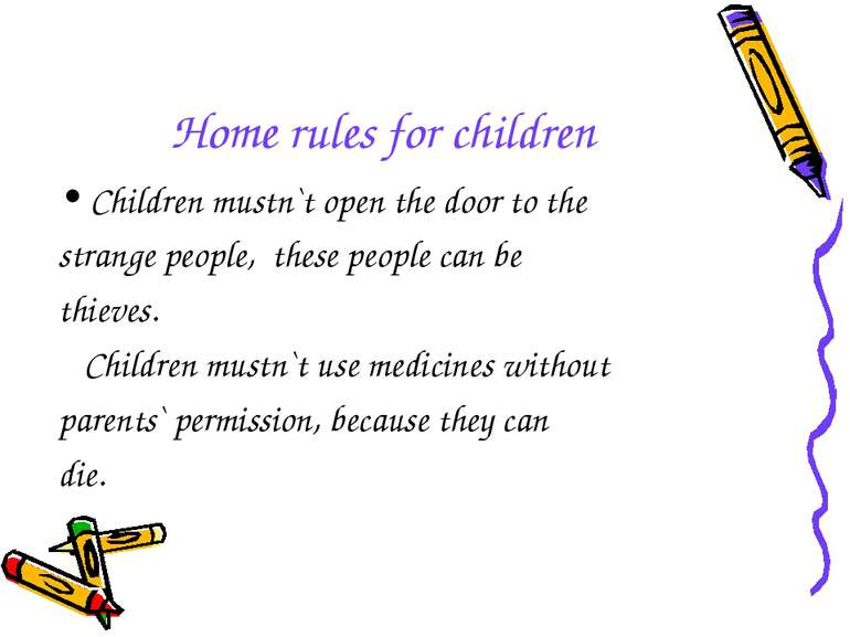 Home rules for children Children mustn`t open the door to the strange people,...