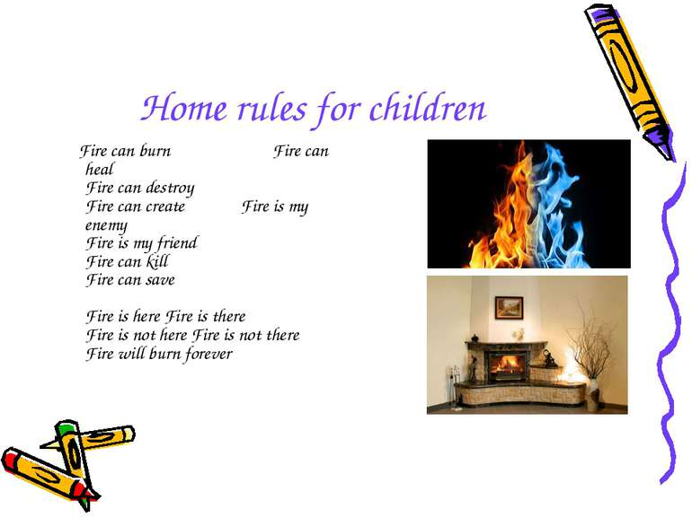 Home rules for children Fire can burn Fire can heal Fire can destroy Fire can...
