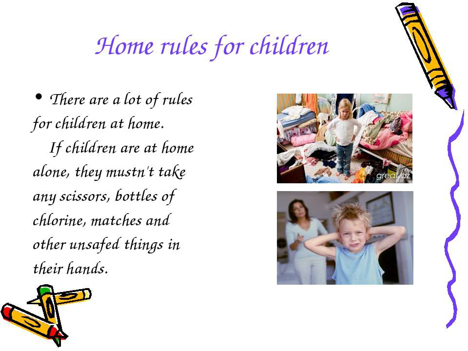 Home rules for children There are a lot of rules for children at home. If chi...