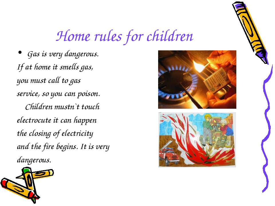 Home rules for children Gas is very dangerous. If at home it smells gas, you ...