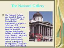 The National Gallery The National Gallery was founded, thanks to King George ...