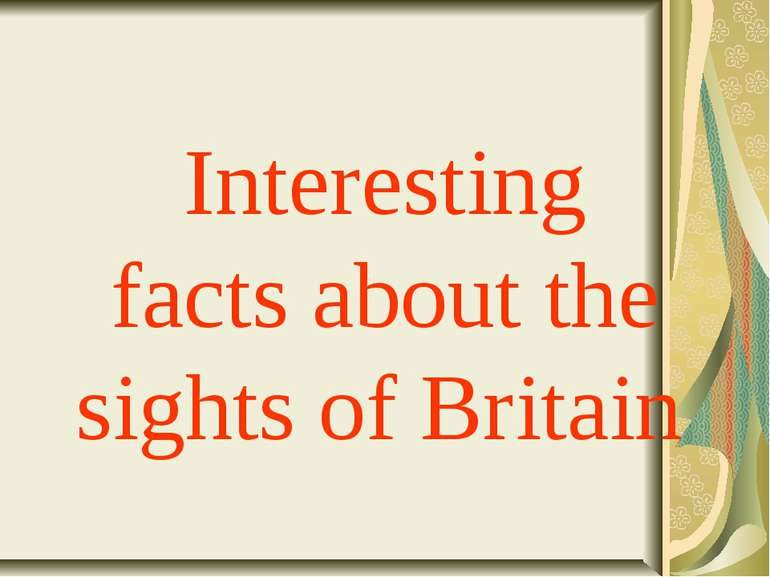 Interesting factsabout the sights ofBritain