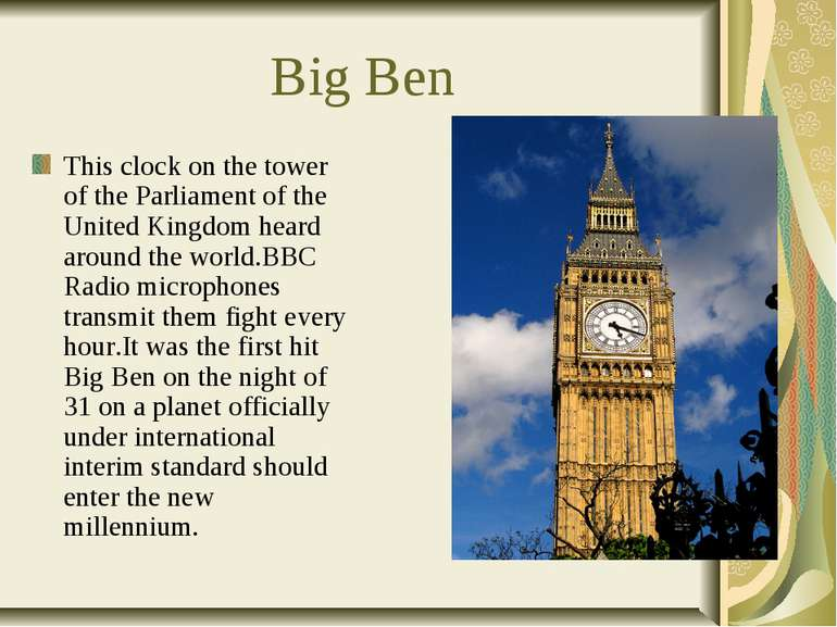 Big Ben This clock on the tower of the Parliament of the United Kingdom heard...