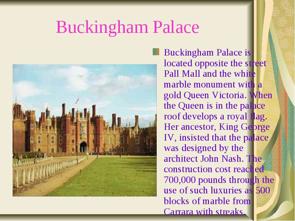 Buckingham Palace Buckingham Palace is located opposite the street Pall Mall ...