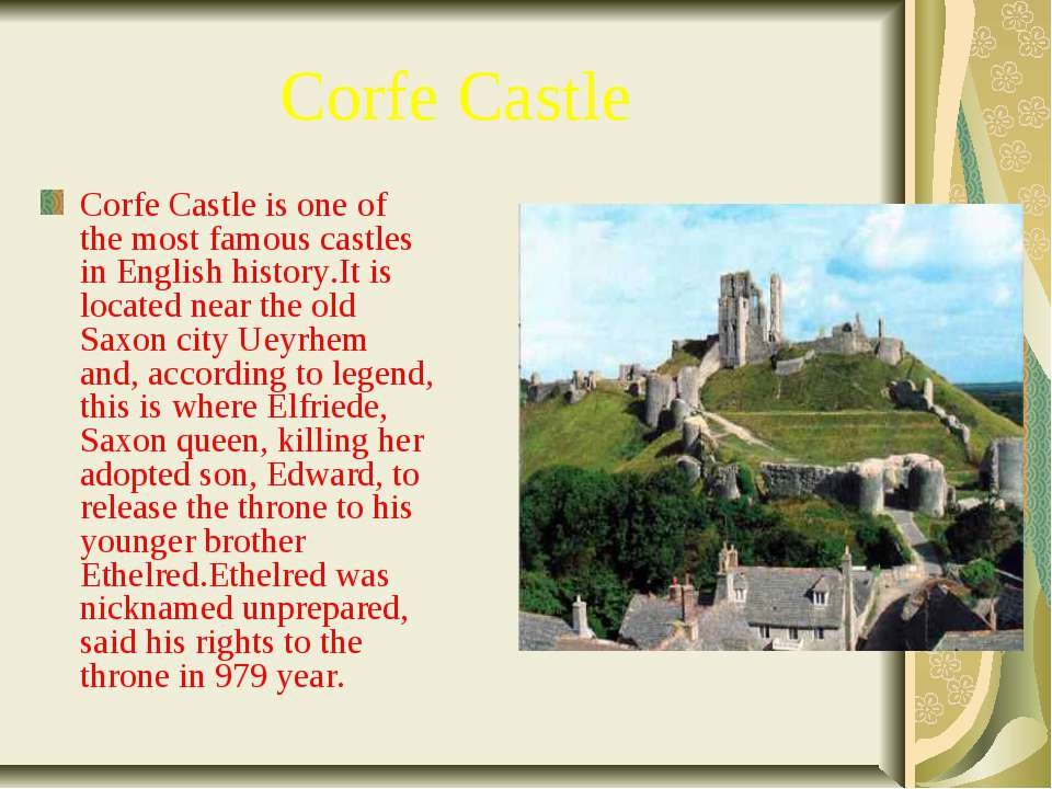 Corfe Castle Corfe Castle is one of the most famous castles in English histor...