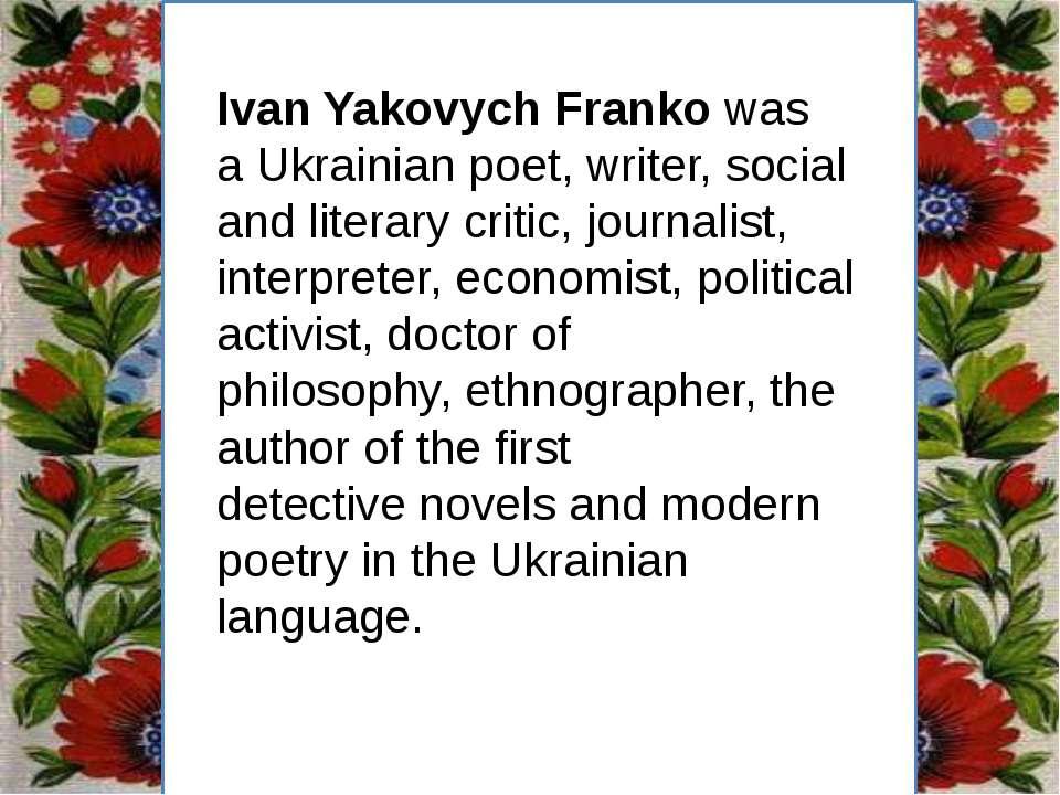 Заголовок підзаголовок Ivan Yakovych Franko was aUkrainianpoet, writer, soc...