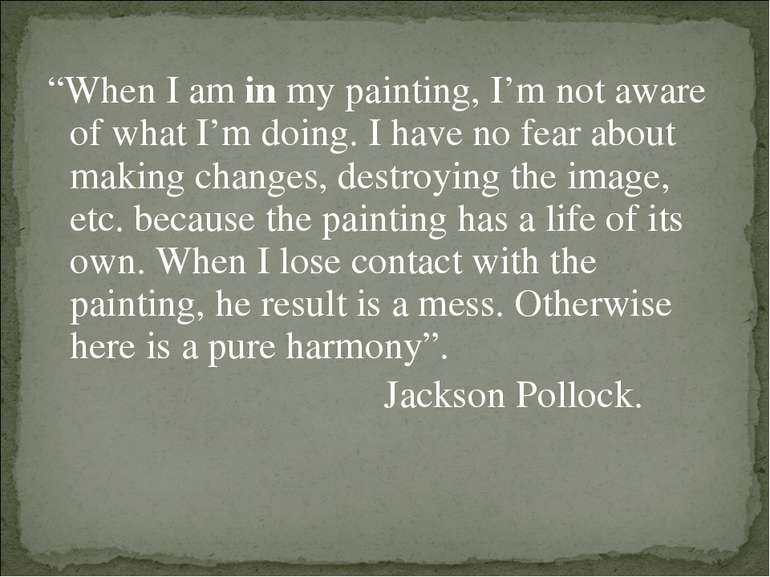"""""""When I am in my painting, I'm not aware of what I'm doing. I have no fear ab..."""