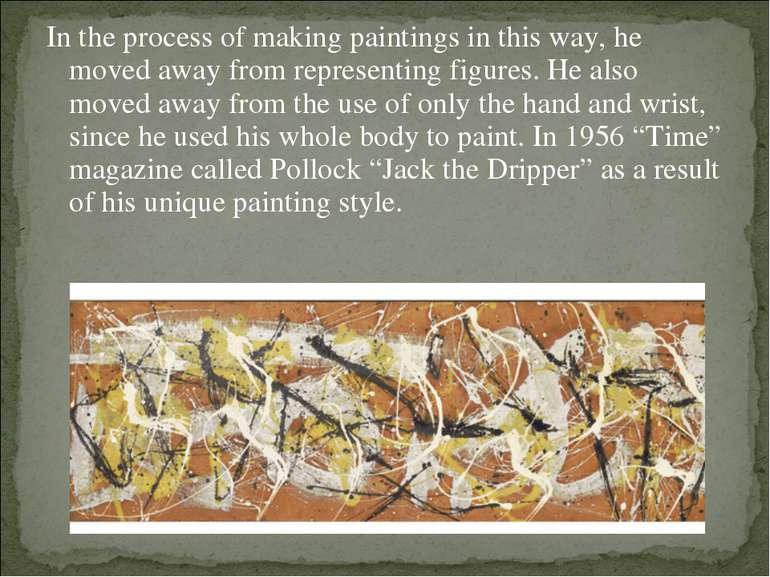 In the process of making paintings in this way, he moved away from representi...