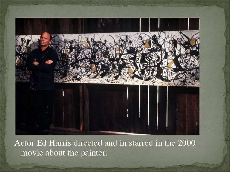 Actor Ed Harris directed and in starred in the 2000 movie about the painter.