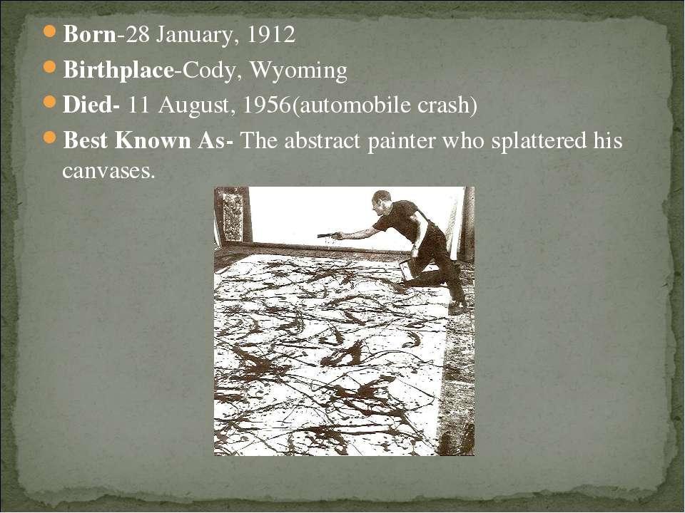 Born-28 January, 1912 Birthplace-Cody, Wyoming Died- 11 August, 1956(automobi...