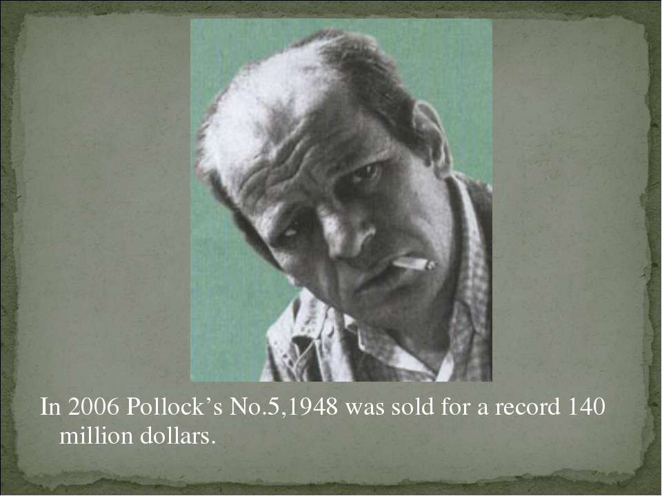 In 2006 Pollock's No.5,1948 was sold for a record 140 million dollars.