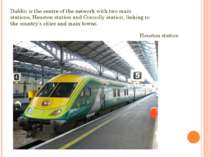Dublin is the centre of the network with two main stations, Heuston station a...