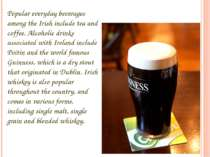 Popular everyday beverages among the Irish include tea and coffee. Alcoholic ...