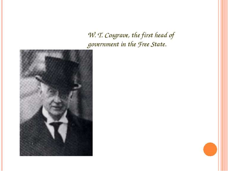 W. T. Cosgrave, the first head of government in the Free State.