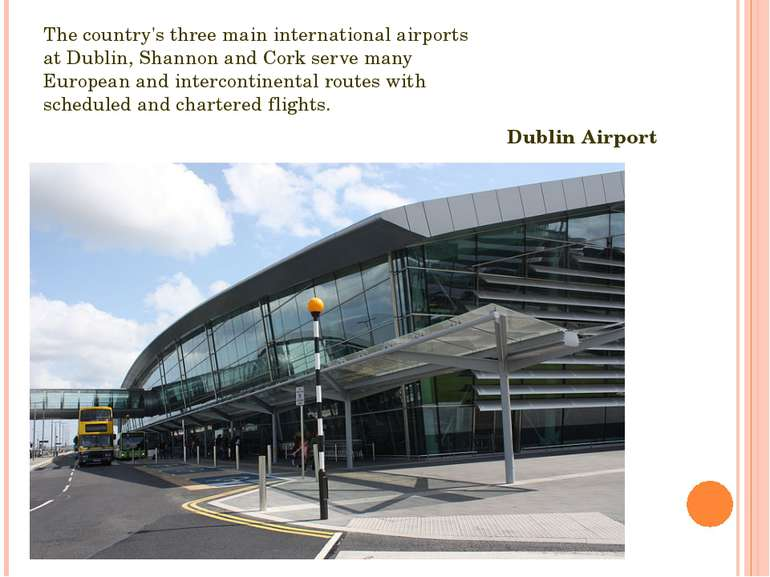 The country's three main international airports at Dublin, Shannon and Cork s...