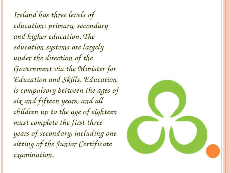 Ireland has three levels of education: primary, secondary and higher educatio...