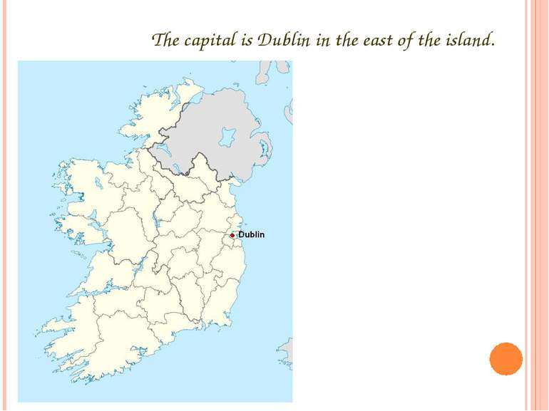 The capital is Dublin in the east of the island.