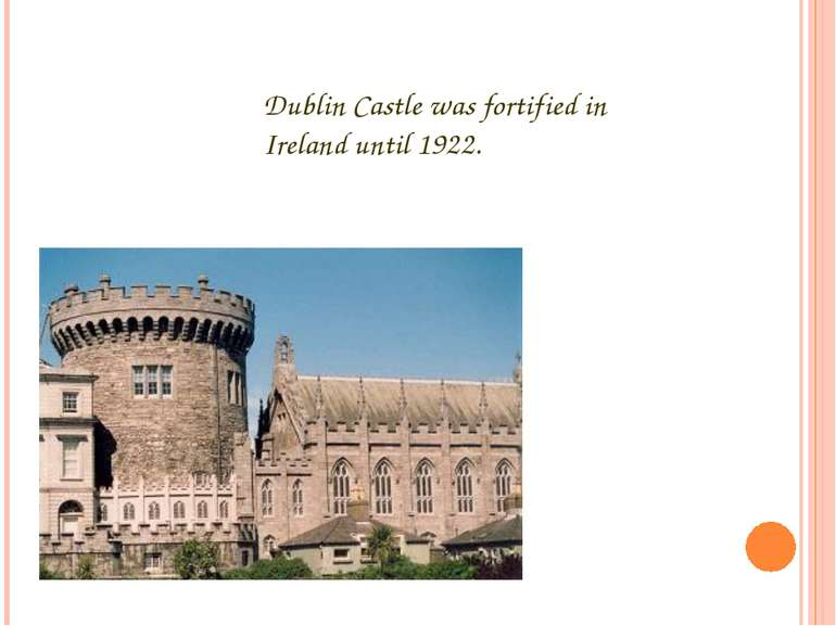 Dublin Castle was fortified in Ireland until 1922.