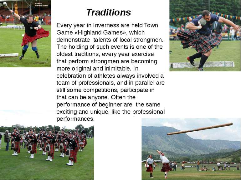Traditions Every year in Inverness are held Town Game «Highland Games», which...