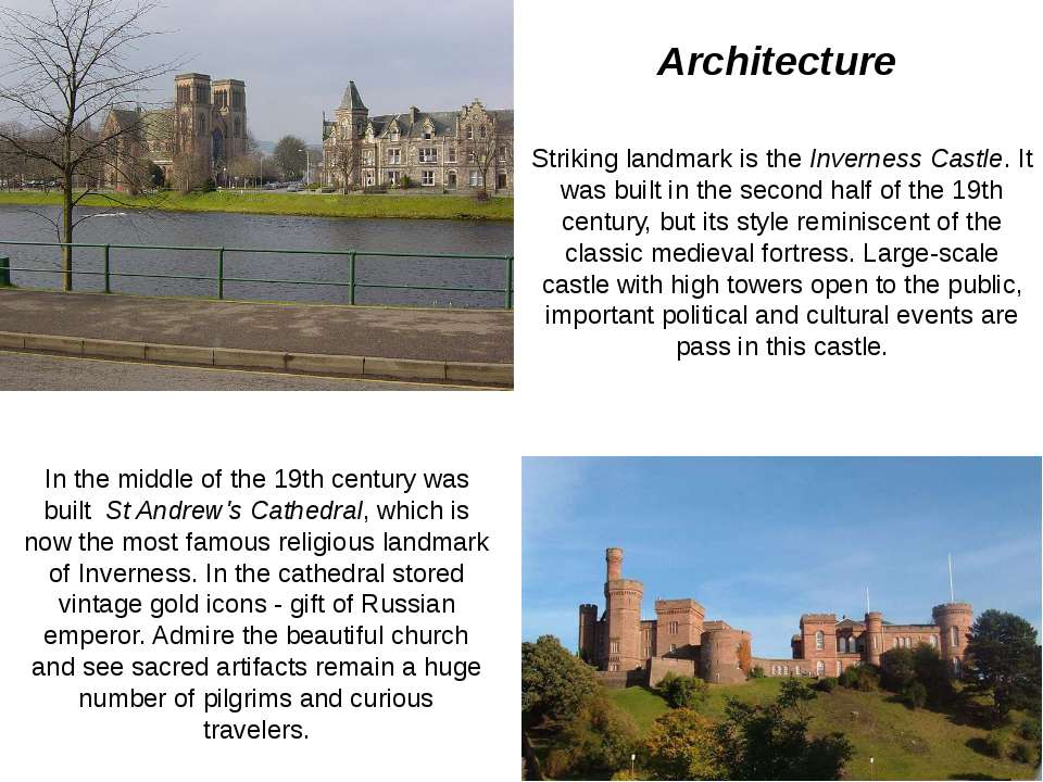 Striking landmark is the Inverness Castle. It was built in the second half of...