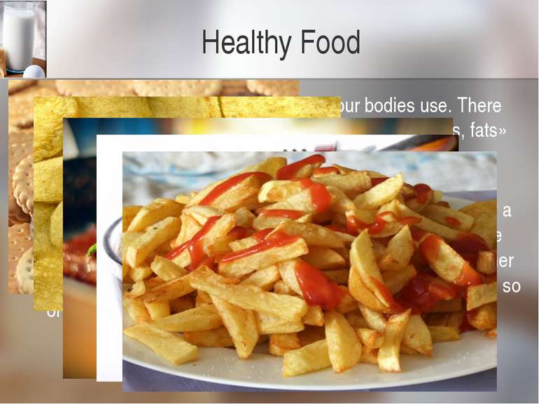 Healthy Food All food is made up of nutrients which our bodies use. There are...
