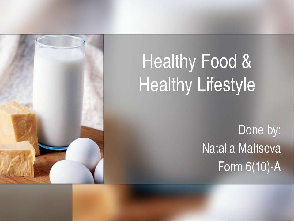 Healthy Food & Healthy Lifestyle Done by: Natalia Maltseva Form 6(10)-A