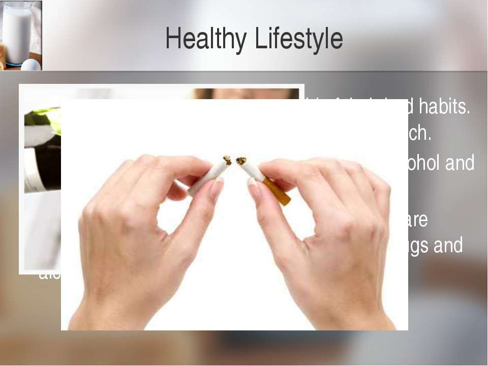 Healthy Lifestyle To be healthy, people should get rid of their bad habits. I...