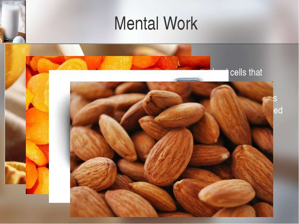 Mental Work Iron Iron helps producehemoglobin, the protein in red blood cell...