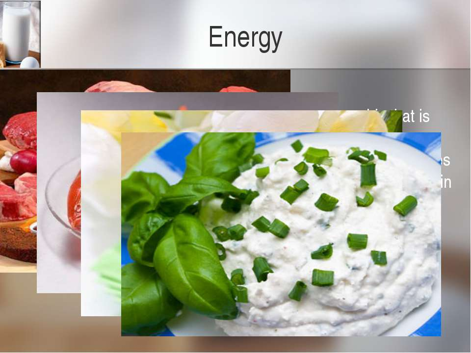 Energy Protein Protein is a macro nutrient composed of amino acids that is ne...
