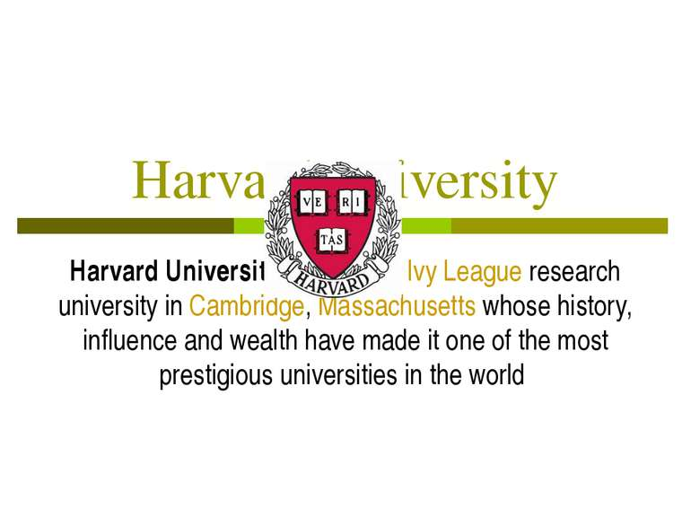 Harvard University Harvard University is a private Ivy League research univer...