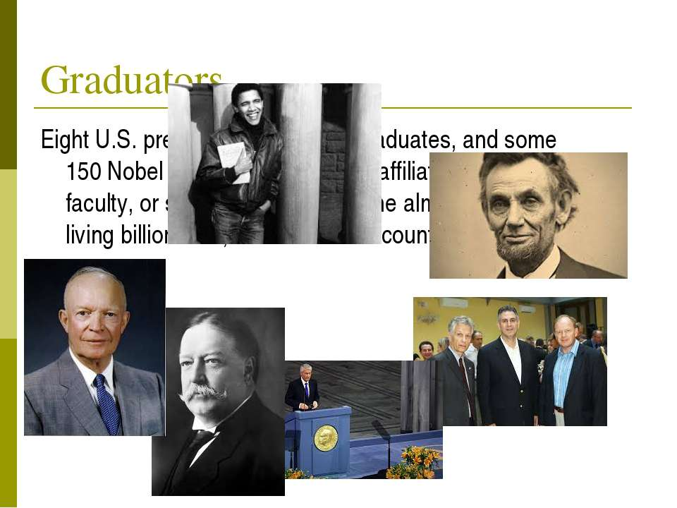 Graduators Eight U.S. presidents have been graduates, and some 150 Nobel Laur...