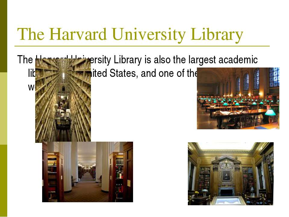 The Harvard University Library The Harvard University Library is also the lar...