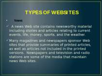 TYPES OF WEBSITES News A news Web site contains newsworthy material including...
