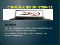 COMMON USES OF INTERNET SEARCHING You can access some of the world's largest ...