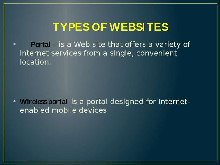 TYPES OF WEBSITES Portal – is a Web site that offers a variety of Internet se...