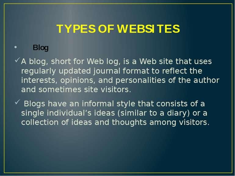 TYPES OF WEBSITES Blog A blog, short for Web log, is a Web site that uses reg...