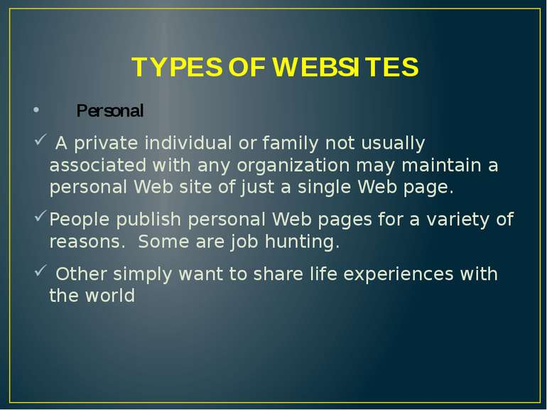 TYPES OF WEBSITES Personal A private individual or family not usually associa...