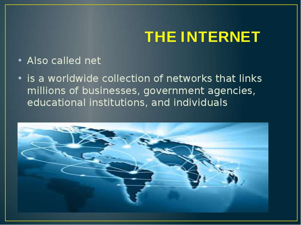 THE INTERNET Also called net is a worldwide collection of networks that links...