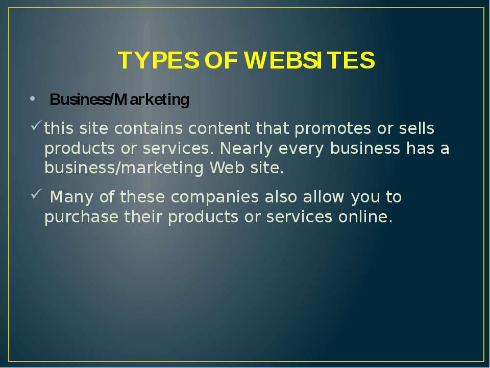 TYPES OF WEBSITES Business/Marketing this site contains content that promotes...